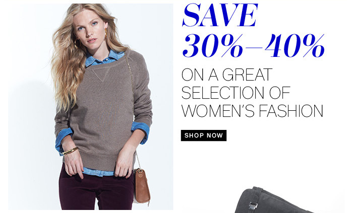 Save 30%-40% on a great selection of women's fashion. Shop Now.