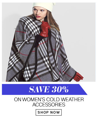 Save 30% on women's cold weather accessories. Shop Now.
