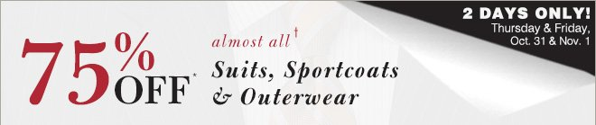 75% Off* Suits, Sportcoats & Outerwear - 2 Days Only!