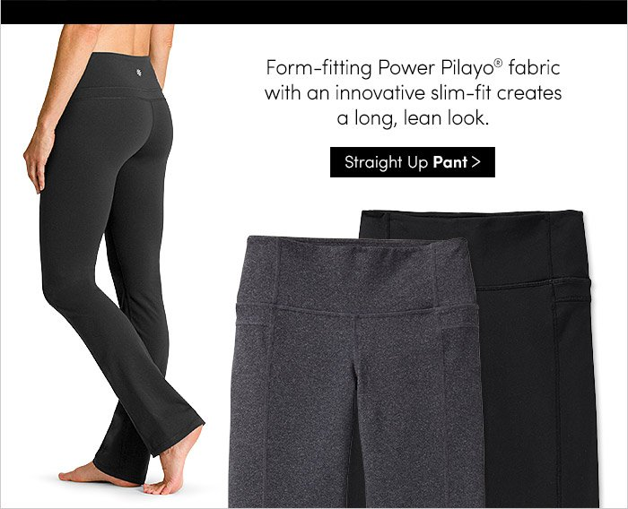 Form–fitting Power Pilayo® fabric with an innovative slim–fit creates a long, lean look. Straight Up Pant