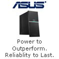 ASUS - Power to Outperform. Reliablity to Last.