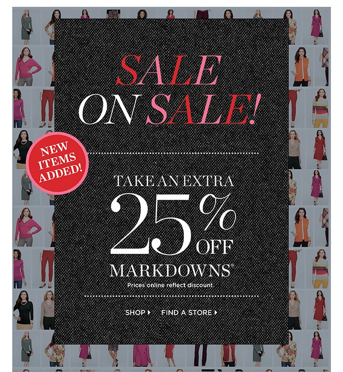 Sale on Sale! Take an extra 25% off markdowns. Prices online reflect discount. Shop Sale. Find a Store.