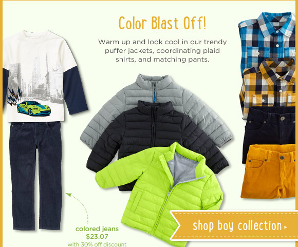Color Blast Off! Warm up and look cool in our trendy puffer jackets, coordinating plaid shirts, and matching pants. Shop Boy Collection.