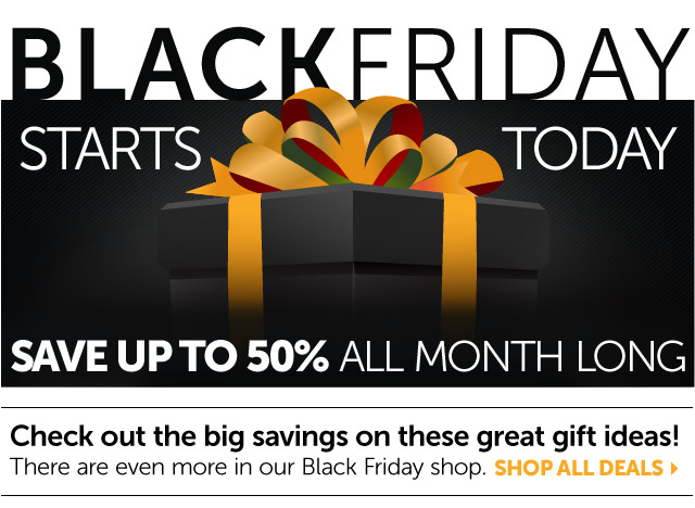Black Friday - Save up to 50% all month long - Shop all deals