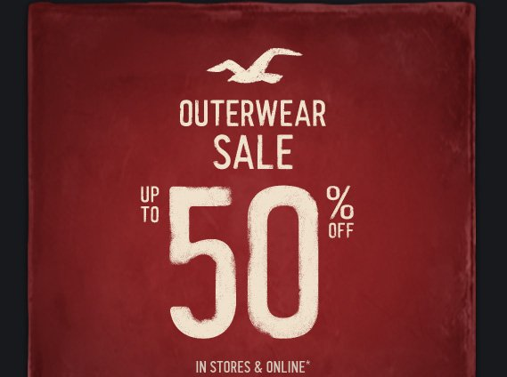 OUTERWEAR SALE UP TO 50% OFF IN  STORES & ONLINE*
