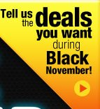 Tell US the deals you want during balck november!
