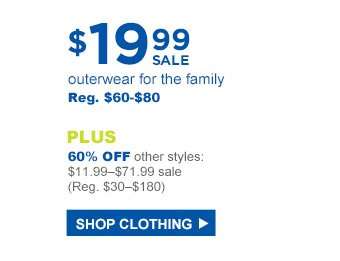 Outerwear for the family   $19.99 sale   Reg. $60-$80   Plus 60% off other styles: $11.99-$71.99 sale (Reg. $30-$180)   Shop Clothing