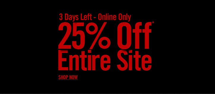 3 DAYS LEFT - ONLINE ONLY 25% OFF* ENTIRE SITE