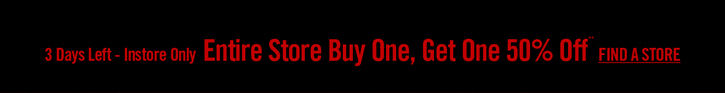 ENTIRE STORE BOGO 50% OFF** FIND A STORE