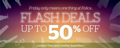 It's Friday! Flash Deals, up to 50% off