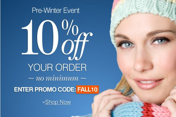 Pre-Winter Event: 10% Off Your Order - Enter Promo Code: FALL10  (expires 10.25.12 11:59PM ET)