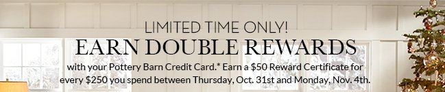 LIMITED TIME ONLY! EARN DOUBLE REWARDS