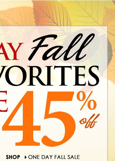 1 Day SALE! Up to 45% OFF Fall Favorites. SHOP Fall Favorites SALE