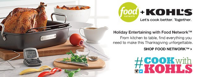 HOLIDAY ENTERTAINING WITH FOOD NETWORK. From kitchen to table, find everything you need to make this Thanksgiving unforgettable. SHOP FOOD NETWORK. #COOKWITHKOHLS