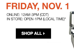 Friday, Nov. 1 Online: 12AM-3PM (CDT) In store: Open-1PM (local time).  shop all