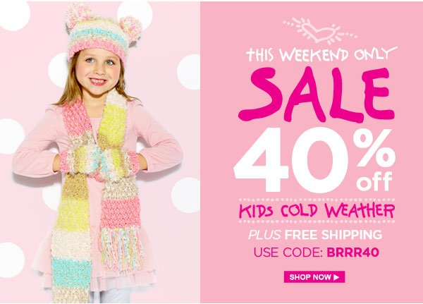 Kid's Cold Weather Sale! 40% Off!