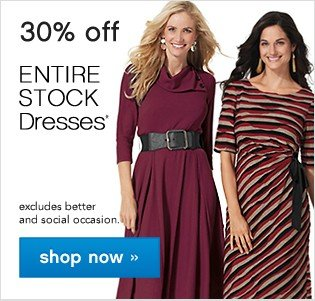 30% off Entire Stock Dresses. Shop now.