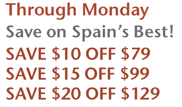 Through Monday - Save on Spain's Best! - Save $10 Off $79, Save $15 Off $99, Save $20 Off $129