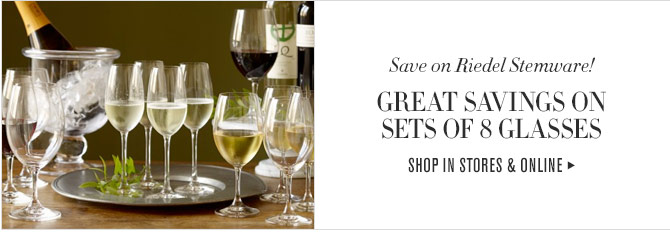 Save on Riedel Stemware! - GREAT SAVINGS ON SETS OF 8 GLASSES - SHOP IN STORES & ONLINE
