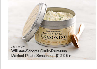 EXCLUSIVE Williams-Sonoma Garlic-Parmesan  Mashed Potato Seasoning, $12.95