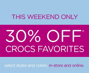 This Weekend Only - 30% Off* Crocs Favorites