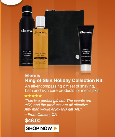 "5 Stars  Elemis Kind of Skin Holiday Collection Kit An all-encompassing gift set of shaving, bath and skin care products for men's skin.  ""This is a perfect gift set. The scents are mild, and the products are all effective. Any man would enjoy this gift set."" – From Carson, CA $48.00 Shop Now>>"