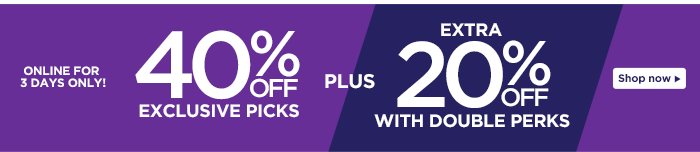 40% off Exclusive Picks + Extra 20% with Double Perks!