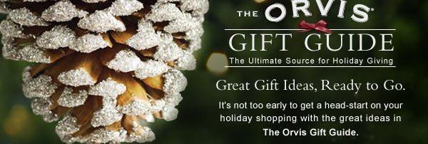 Great Gift Ideas, Ready to Go. It's not too early to get a head-start on your holiday shopping with the great ideas in the Orvis Gift Guide.