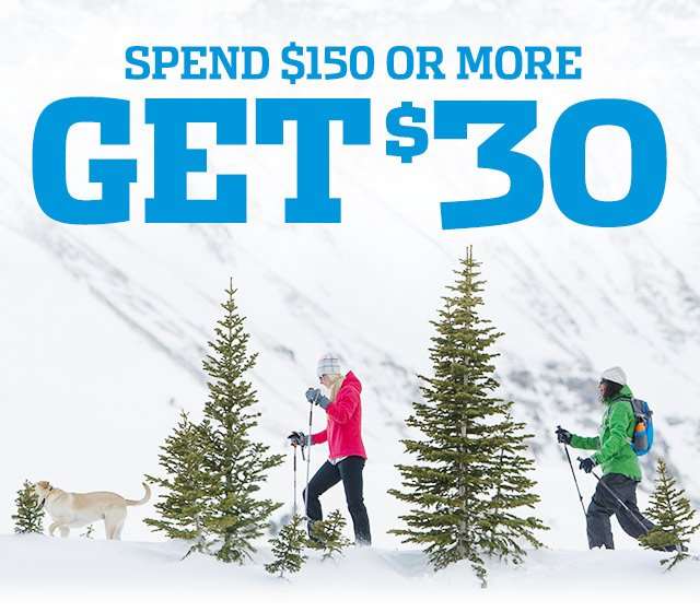 SPEND $150 OR MORE, GET $30