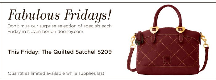 Fabulous Fridays! Don't miss our surprise selection of specials each Friday in November on dooney.com. Quantities limited available while supplies last.