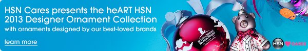 HSN Care presents the heART HSN   2013 Designer Ornament Collection   with ornaments designed by our best-loved brands   learn more