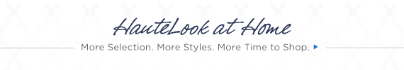 HauteLook at Home | More Selection. More Styles. More Time to Shop.