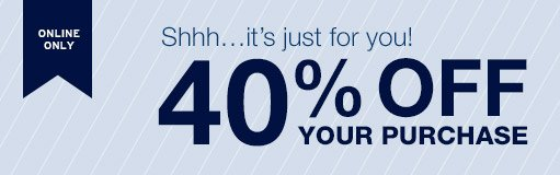 ONLINE ONLY | Shhh…it's just for you! | 40% OFF YOUR PURCHASE
