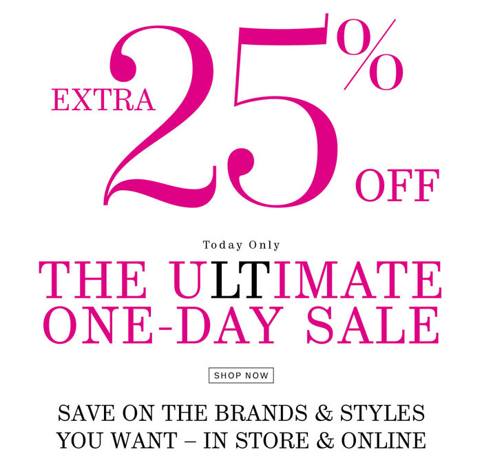Extra 25% off. Today Only. The Ultimate One-Day Sale. Shop Now.