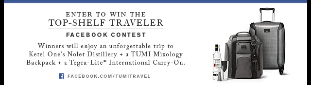 TUMI + Ketel One® Vodka - Enter to win the Top-Shelf Traveler Facebook Contest