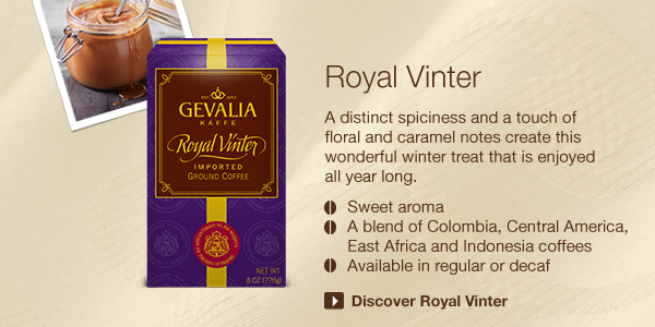 Royal Vinter. A distinct spiciness and a touch of floral and caramel notes create this wonderful winter treat that is enjoyed all year long. • Sweet aroma • A blend of Colombia, Central America, East Africa and Indonesia coffees • Available in regular or decaf. Discover Royal Vinter.