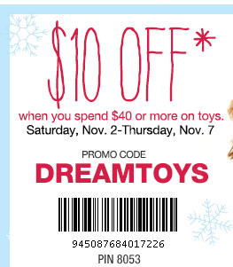$10 off when you spend $40 or more on toys. Saturday, Nov. 2-Thursday, Nov. 7. Promo Code: DREAMTOYS