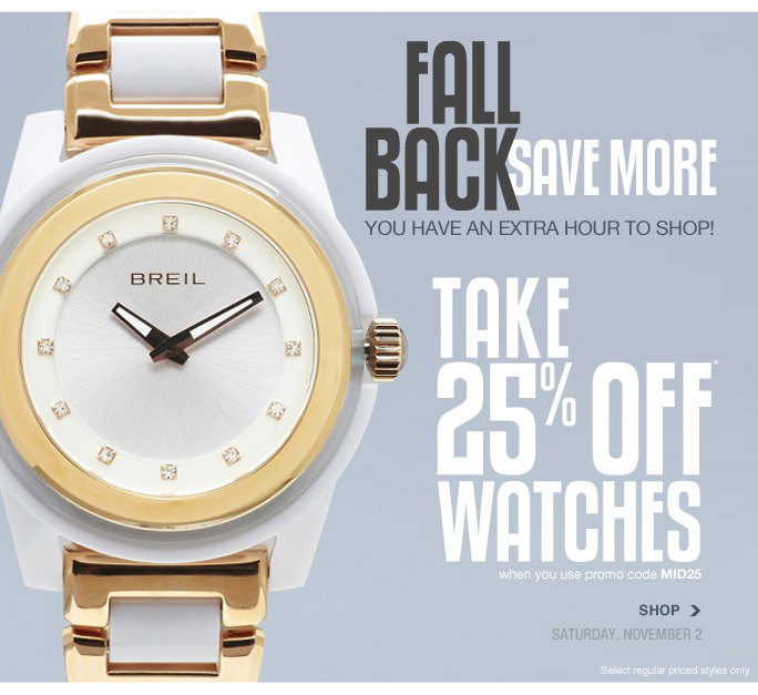 Always Free Shipping With purchase of $100 or more*  Fall back save more You have an extra hour to shop! Take 25% off* Watches When you use promo code mid25 Shop Saturday, november 2 Select regular priced styles only  Online, Insider Club Members must be signed in and Loehmann's price reflects Insider Club Diamond or Gold Member savings.  sale & coupons not valid on sample sale and select special events.  *25% off the entire store PROMOTIONAL OFFER is VALID THRU 11/3/13 UNTIL THE CLOSE OF REGULAR BUSINESS HOURS IN STORE OR THRU 11/4/2013 UNTIL 2:59AM EST ONLINE. Free shipping offer applies on orders of $100 or more, prior to sales tax and after all applicable discounts, only for standard shipping to one single address in the Continental US per order. In store, 25% off the entire store promotional offer will be taken at register. For online, enter promo code MID25 at checkout to receive 25% off  the entire store promotional discount. Offer not valid on clearance or previous purchases and excludes fragrances, hair care products, the purchase of Gift Cards and Insider Club Membership fee. Cannot be used in conjunction with employee discount, any other coupon or promotion. In store, only 10% will be taken on Chanel, Gucci, Hermes, D&G, Valentino & Ferragamo watches; all designer jewelry in department 28 and all designer handbags in department 11 with the exception of Furla & La Bagagerie;  no discount will be taken online. Discount may not be applied toward taxes, shipping and handling. Quantities are limited, exclusions may apply & selection will vary by store & at loehmanns.com. Featured items subject to availability. Please see sales associate or loehmanns.com for details. Void in states where prohibited by law, no cash value except where prohibited, then the cash value is 1/100. Returns and exchanges are subject to Returns/Exchange Policy Guidelines. 2013  †Standard text message & data charges apply. Text STOP to opt out or HELP for help. For the terms and condition