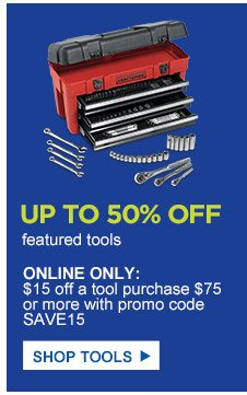 Up to 50% off featured tools | Online only: $15 off a tool purchase $75 or more with promo code SAVE15 | Shop Tools