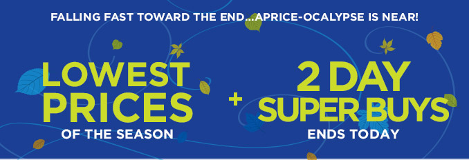 Falling fast toward the end...Aprice-ocalypse is near! | Lowest prices of the season + 2 Day super buys end today
