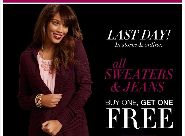 Last Day! Buy 1, Get 1 FREE All Sweates & Jeans.