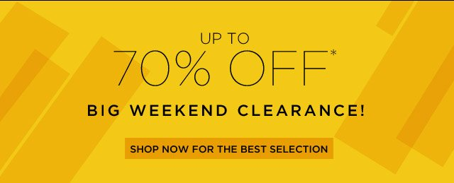 Up To 70% Off* Big Weekend Clearance