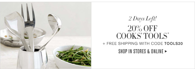 2 Days Left! -- 20% OFF COOKS' TOOLS* + FREE SHIPPING WITH CODE TOOLS20 -- SHOP IN STORES & ONLINE