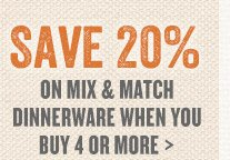 Save 20% on Mix & Match Dinnerware when you Buy 4 or More