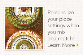Personalize your place settings when you mix and match! Learn More