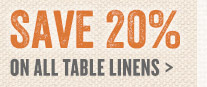 Save 20% on All Table Linens