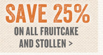 Save 25% on All Fruitcake & Stollen