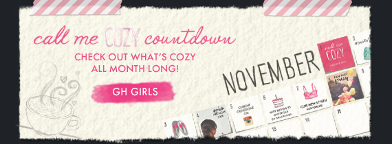 call me COZY countdown CHECK OUT WHAT'S COZY ALL MONTH LONG! GH GIRLS