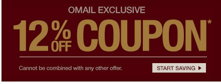 OMAIL - 12% OFF COUPON* - Cannot be combined with any other offer. START SAVING