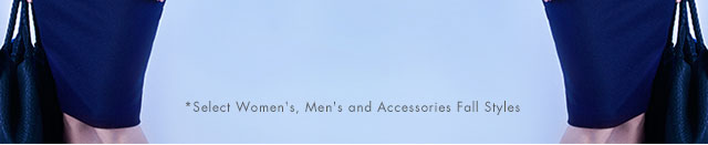*Select Women's, Men's and Accessories Fall Styles